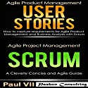 Agile Product Management Box Set: User Stories: How to Capture Requirements for Agile Product Management and Business Analysis with Scrum + Agile Project Management Scrum: A Cleverly Concise and Agile Guide Audiobook by Paul VII Narrated by Randal Schaffer