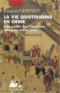 La vie quotidienne en Chine à la veille de l'invasion mongole (1250-1276) par Gernet