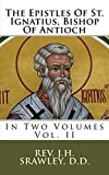 img - for The Epistles Of St. Ignatius, Bishop Of Antioch: In Two Volumes (Volume 2) book / textbook / text book