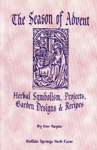 A SEASON OF ADVENT HERBAL SYMBOLISM, PROJECTS, GARDEN DESIGNS AND RECIPES