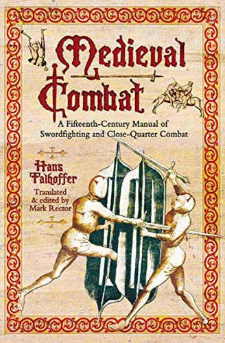 Medieval Combat: A Fifteenth-Century Manual of Swordfighting and Close-Quarter Combat by [Talhoffer, Hans]