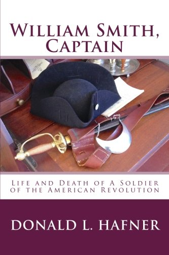 William Smith, Captain: Life and Death of A Soldier of the American Revolution