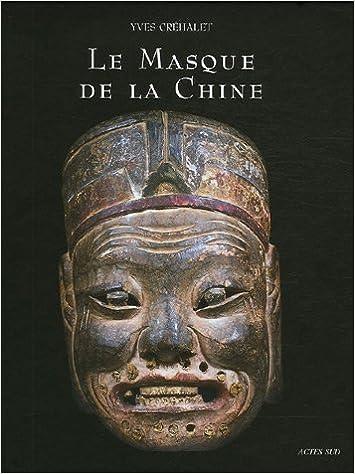 Lire un Le Masque de la Chine : Les masques de nuo, ou la face cachée du dernier empire pdf ebook
