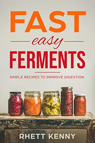 Fast Easy Ferments: Simple Recipes To Improve Digestion by Rhett Kenny