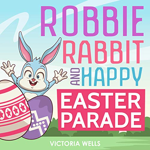 Parade Bunny - Robbie Rabbit and Happy Easter Parade (Easter Story for Kids, Easter Bunny, Happy Easter, Easter)