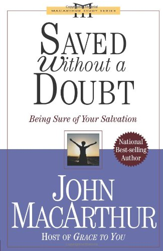 Saved Without A Doubt: Being Sure of Your Salvation (John Macarthur Study) PDF