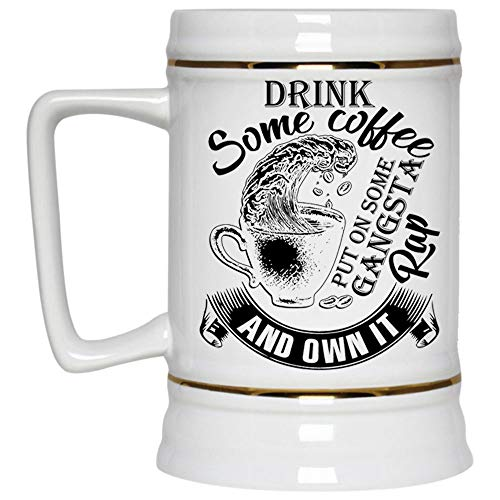 Funny Drink Coffee Beer Mug, Drink Some Coffee Out On Some Gangsta Rap And Own It Beer Stein 22oz, Birthday gift for Beer Lovers (Beer Mug-White)