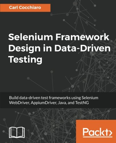 Selenium Framework Design in Data-Driven Testing: Build data-driven test frameworks using Selenium WebDriver, AppiumDriver, Java, and TestNG by Packt Publishing - ebooks Account