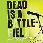 Dead Is a Battlefield   Marlene Perez