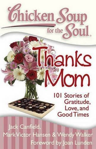 Chicken Soup for the Soul: Thanks Mom: 101 Stories of Gratitude, Love, and Good Times