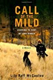 Call of the Mild: Learning to Hunt My Own Dinner by Lily Raff McCaulou (23-Aug-2012) Hardcover