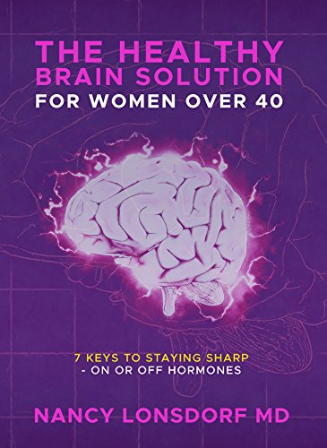 The Healthy Brain Solution for Women Over 40: 7 Keys to Staying Sharp - On or Off Hormones