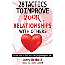 28 Tactics to Improve your Relationships with Others: Learn how to deal with the people in your life!