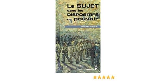 Le sujet dans les dispositifs de pouvoir: Simon Lemoine: 9782753527416: Amazon.com: Books