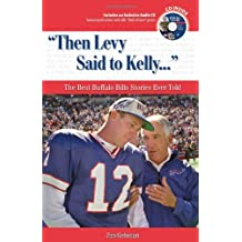 """""""Then Levy Said to Kelly. . ."""": The Best Buffalo Bills Stories Ever Told"""