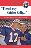 """Then Levy Said to Kelly. . ."": The Best Buffalo Bills Stories Ever Told (Best Sports Stories Ever Told)"