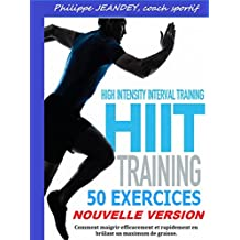 HIIT TRAINING 50 Exercices (nouvelle version): Comment maigrir efficacement et rapidement en brûlant un maximum de graisse. (French Edition)