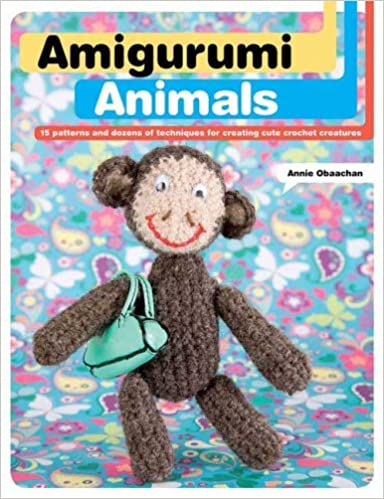 Amigurumi Animals 15 Patterns And Dozens Of Techniques For Creating