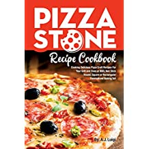 Pizza Stone Recipe Cookbook: Cooking Delicious Pizza Craft Recipes For Your Grill and Oven or BBQ, Non Stick Round, Square or Rectangular ThermaBond Baking Set