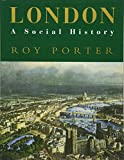 London: A Social History (New York Times Notable Book 1995)