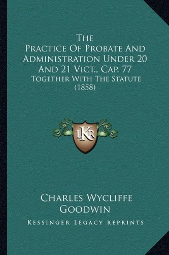 Download The Practice Of Probate And Administration Under 20 And 21 Vict., Cap. 77: Together With The Statute (1858) pdf