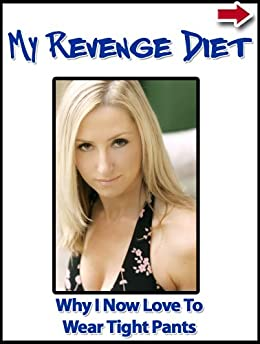 My Revenge Diet: Why I Now Love to Wear Tight Pants (Extreme weight loss series) by [Prada, Leah]
