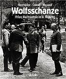 Wolfsschanze: Hitlers Machtzentrale im II. Weltkrieg