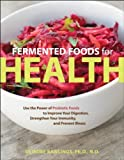 Fermented Foods for Health: Use the Power of Probiotic Foods to Improve Your Digestion, Strengthen Your Immunity, and Prevent Illness by Deirdre Rawlings (1 June, 2013) [Paperback]