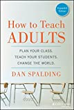 img - for How to Teach Adults: Plan Your Class, Teach Your Students, Change the World, Expanded Edition (Jossey-Bass Higher and Adult Education (Paperback)) book / textbook / text book