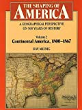 img - for The Shaping of America: A Geographical Perspective on 500 Years of History: Volume 2: Continental America, 1800-1867 (Shaping of America; A Geographical Perspective of 500 Years of History) book / textbook / text book