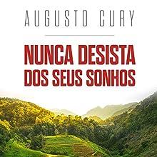 Nunca desista dos seus sonhos [Never Give Up Your Dreams] Audiobook by Augusto Cury Narrated by Ezequias Lima