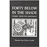img - for Forty Below in the Shade - Stories from the Northwest book / textbook / text book