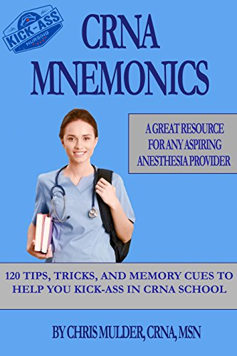 Download for free CRNA Mnemonics: 120 Tips, Tricks, and Memory Cues to Help You Kick-Ass in CRNA School