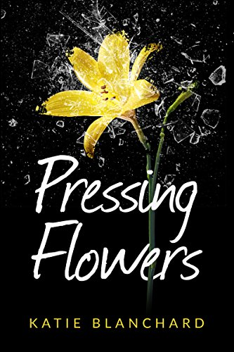 Pressing flowers kindle edition by katie blanchard literature pressing flowers by blanchard katie fandeluxe Choice Image