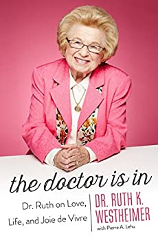 The Doctor Is In: Dr. Ruth on Love, Life, and Joie de Vivre by [Westheimer, Dr. Ruth K., Lehu, Pierre A.]