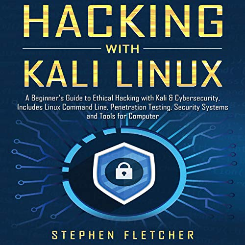 Hacking with Kali Linux: A Beginner's Guide to