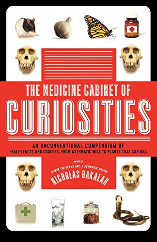 The Medicine Cabinet of Curiosities: An Unconventional Compendium of Health Facts and Oddities, from Asthmatic Mice to Plants that Can - New York Cabinet Medicine