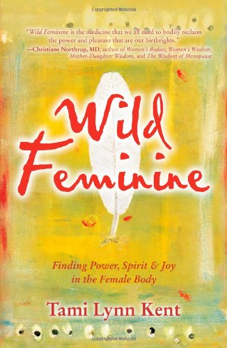 Wild Feminine: Finding Power, Spirit & Joy in the Female Body