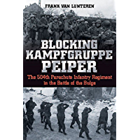 Blocking Kampfgruppe Peiper: The 504th Parachute Infantry Regiment in the Battle of the Bulge