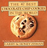 The 47 Best Chocolate Chip Cookies in the World: The Recipes That Won the National Chocolate Chip Cookie Contest