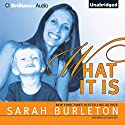 What It Is Audiobook by Sarah Burleton Narrated by Tanya Eby
