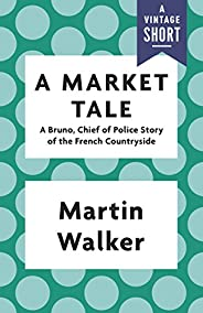 A Market Tale: A Bruno, Chief of Police Story of the French Countryside (Kindle Single) (Bruno, Chief of Polic