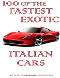 100 of the Fastest Exotic Italian Cars, Alex Trost and Vadim Kravetsky, 149604701X
