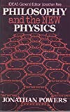 Philosophy and the New Physics, Jonathan Powers, 0416734804