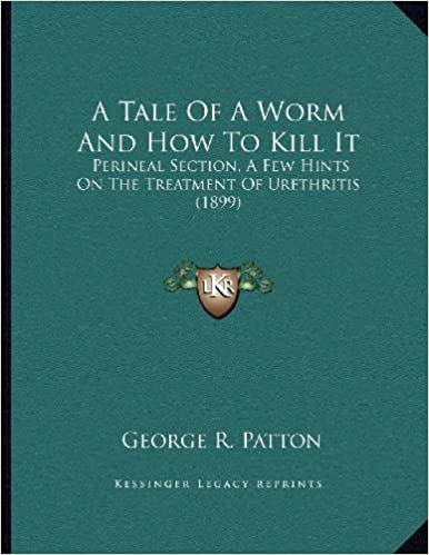 A Tale of a Worm and How to Kill It: Perineal Section, a Few Hints on the Treatment of Urethritis (1899)