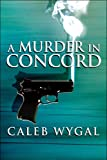 A Murder in Concord by Caleb Wygal front cover