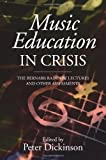 Music Education in Crisis : The Bernarr Rainbow Lectures and Other Assessments, , 184383880X