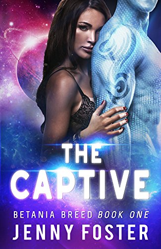 The Captive: A Sci-Fi Alien Romance (Betania Breed Book 1)