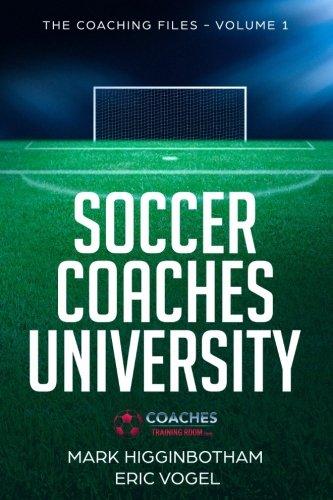 Soccer Coaches University: The Coaching Files Volume 1