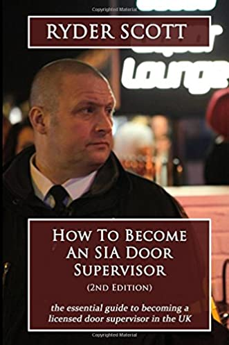 How To Become An SIA Door Supervisor the essential guide to becoming a licensed door supervisor in the UK Amazon.co.uk Ryder Scott 9781515293071 Books  sc 1 st  Amazon UK & How To Become An SIA Door Supervisor: the essential guide to ...